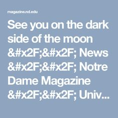 See you on the dark side of the moon // News // Notre Dame Magazine // University of Notre Dame