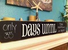 a 2x4, sand it, paint it, and attach vinyl letters that say 'days until'. Easy peasy