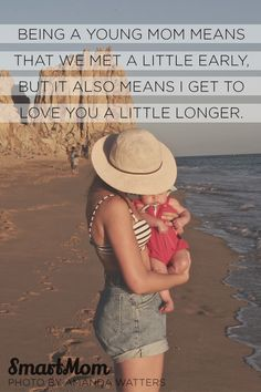 """Being a young mom means that we met a little early... but it also means I get to love you a little longer"" #QOTD #SmartMom"