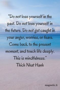 Being mindful of the present moment without fear or worry about the past or future will make you calm and content. Click here to discover what is mindfulness.
