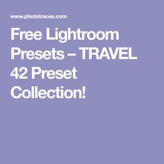 Free Lightroom Presets – TRAVEL 42 Preset Collection!