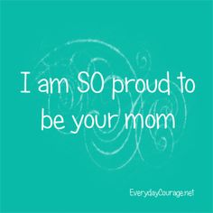 Proud to be your mom