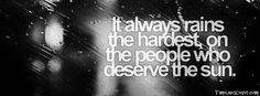 It Always Rains The Hardest, on the people who deserve the sun..