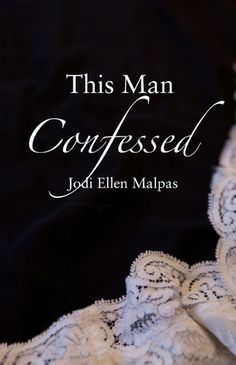 This Man Confessed (This Man, #3)...read, and oh how I'm going to miss Jesse Ward and this series!