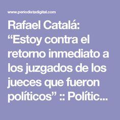 """Rafael Catalá: """"Estoy contra el retorno inmediato a los juzgados de los jueces que fueron políticos"""" :: Política :: Justicia :: Periodista Digital"""