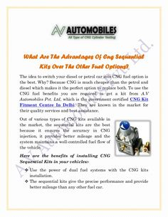 What Are The Advantages Of Cng Sequential Kits Over The Other Fuel Options? :- To use the CNG fuel benefits you are required to get a kit from A.V Automobiles Pvt. Ltd, which is the government certified CNG Kit Fitment Centre In Delhi. They are known in the market for their quality services and best assistance.