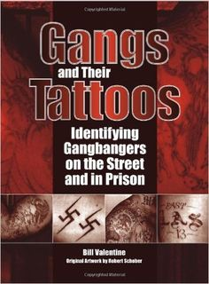 Gangs and Their Tattoos: Identifying Gangbangers on the Street and in Prison: Bill Valentine, Robert Schober: 9781581600995: Amazon.com: Books