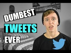DUMBEST TWEETS EVER [THE WORST] - YouTube