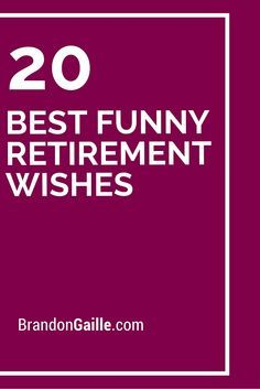For years, economists have been discussing the changes that will be experienced by the growing retirement of many baby boomers. Having fulfilled decades of work, the below selection of funny retirement wishes will help to Funny Retirement Wishes, Retirement Card Messages, Retirement Sentiments, Retirement Greetings, Retirement Speech, Retirement Congratulations, Best Retirement Gifts, Funny Retirement Gifts, Retirement Ideas