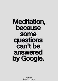 Meditatie, omdat sommige vragen niet door Google kunnen worden beantwoord.