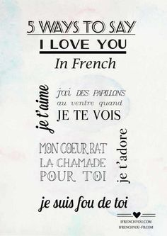 5 Ways To Say I Love You in French- je t'aime-I love you/j'ai des papillons au ventre quand je te vois-I get butterflies in my stomach when I see you/mon coeur bat la chamade pour toi-my heart beats fast for you/je t'adore-I adore you/je suis fou de toi-I am crazy about you.