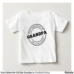 Don't Make Me Call My Grandpa Baby T-Shirt Funny Baby Shirts, Consumer Products, Call Me, Funny Cute, Funny Gifts, Cute Kids, Shop Now, T Shirts For Women, How To Make