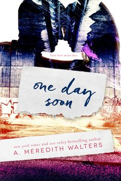 Cover Reveal: One Day Soon by A. Meredith Walters - On sale February 18, 2016! #CoverReveal