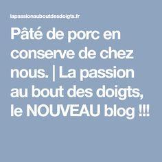 Pâté de porc en conserve de chez nous. | La passion au bout des doigts, le NOUVEAU blog !!!