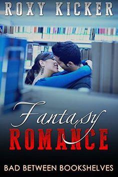 Fantasy Romance: Bad Between Bookshelves (Romance Books, Free Romance for Kindle, Romance Series, Fantasy Romance, Fantasy Romance Adventure, Free Fantasy Romance, Love Book 2)