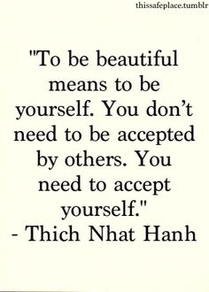 Accepting yourself is sometimes very hard. We tend to be our biggest critic. We must 1st Love & accept ourselves