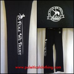 Our Poleitical Clothing IN POLE WE TRUST Sweatpants! Cut like yoga pants, but with the warm of super soft sweatpants, you'll never want to take them off - except to pole! $35 + shipping (worldwide available). Shop at www.etsy.com/poleiticalclothing