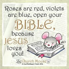 ❤❤❤ Roses are red, violets are  blue, open your bible, because Jesus loves you! Amen...Little Church Mouse. 14 Feb. 2016