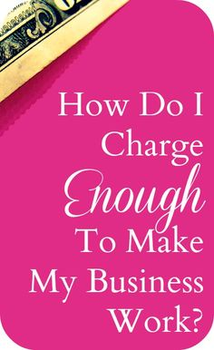 how do I charge enough in my business