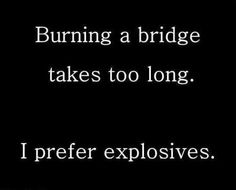 Burning bridges - @Mentallydisturbedandcsexy   Quotes
