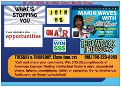 ^Another Great Radio Show, #TALK-TIME-Thursday, (01/29/15), @12pm,cst,  #Join us for the *BEST* Intellectualhour of your life! ☆WHAT'S STOPPING YOU? Do you learn from your Mistakes? (Let's clear the Air –On Air)…. ☆WIN $175.00!  ☆ Ways to find NEW Clients! ☆Share your views @ 708.223.8953! Be Inspired,Be Informed, Go to: IntellectualRadio.com!  #QUICK QUESTION, THURSDAY,  (01.29.2015) Ok Parents…Your DAUGHTER brings him home and introduces him as her BOYFRIEND, your first words…