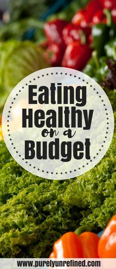 Eating Healthy on a Budget | Save Money | Purely Unrefined