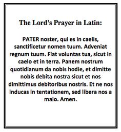 The Lord's Prayer in Latin: Had to be memorized and recited before making our First Holy Communion.