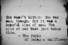 """""""The Perks of Being a Wallflower"""" was such an inspiring book. It sucks you into the head of a boy looked upon as an outcast slowly finding his place in the world. Does he make the best decisions when doing so? ...No. But it couldn't be more relatable. This was such an amazing book, and I couldn't help but miss the characters as I was flipping through the final pages.    """"He's a wallflower. You see things. You keep quiet about them. And you understand."""""""