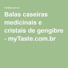 Balas caseiras medicinais e cristais de gengibre - myTaste.com.br
