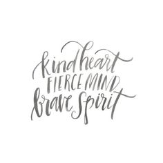 Kind heart. Fierce mind. Brave spirit.