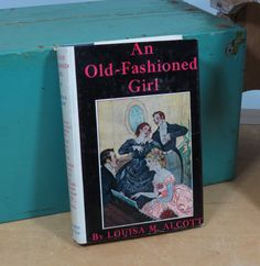 An Old Fashioned Girl by Louisa May Alcott • 1911 • Orchard House Edition • Antique Book