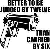 Better to be judged by twelve than carried by six gun guns freedom liberty right to bear arms nra funny quotes saying T-Shirts