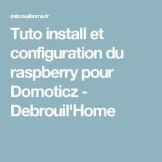 tuto install et configuration du raspberry pour domoticz debrouilhome