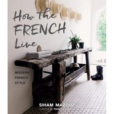 Booktopia has How the French Live, Modern French Style by Siham Mazouz. Buy a discounted Hardcover of How the French Live online from Australia's leading online bookstore. Emission Deco, Corner Deco, Casa Cook, French Lifestyle, Deco Addict, Deco Boheme, Beach Cottage Style, Studio Mcgee, French Cottage