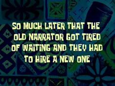 so much later that the old narrator got tired of waiting and they had to hire a new one - Google Search