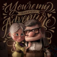 You're my greatest adventure. Carl and Ellie Disney Up, Up Quotes Disney, Up Movie Quotes, Pixar Quotes, Disney Love, Up Pixar, Pixar Characters, Pixar Movies, Up Carl Y Ellie