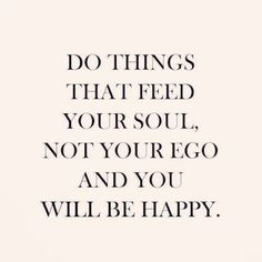 """Starve the ego & feed the soul #wednesdaywisdom"""