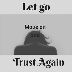 Trusting Again, Letting Go, Let It Be, Lets Go, Move Forward