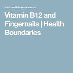 Vitamin B12 and Fingernails | Health Boundaries