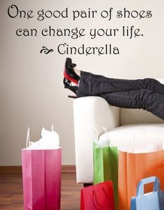 Cinderella I want this quote in my future walk in closet!
