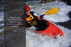 Obstáculos e dificuldades fazem parte da vida...