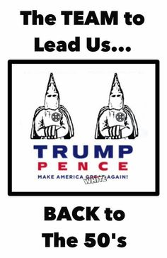 WE ALL KNOW WHAT YOU ARE!! Dump Don the Con and His RACIST BIGOTED KKK MEMBERS