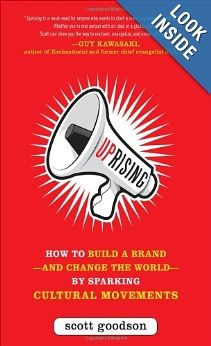 Uprising: How to Build a Brand--and Change the World--By Sparking Cultural Movements: Scott Goodson: 9780071782821: Amazon.com: Books | Read it, then get involved!