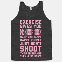 Legally Blond! I just said this quote the other day!! Exercise Gives You Endorphins . LOL Workout Gear, Workouts, Workout Shirts, Legally Blonde, Running Shirts, I Work Out, Fitspiration, Happy People, Get Healthy