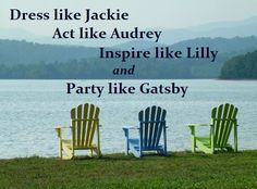 How to live life.Dress like Jackie, Act like Audrey, Inspire like Lilly and Party like Gatsby Great Quotes, Quotes To Live By, Me Quotes, Funny Quotes, Inspirational Quotes, Famous Quotes, Daily Quotes, This Is Your Life, Way Of Life