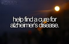I wish so much to do this! It's been so hard watching my grandmother go through this, it's a terrible disease.