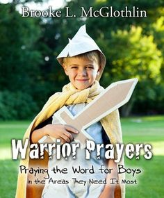 Warrior Prayers: Praying the Word for Boys in the Areas They Need it Most by Brooke McGlothlin, http://www.amazon.com/gp/product/B004Z2DZYC/ref=cm_sw_r_pi_alp_KcOcrb18N4DQK