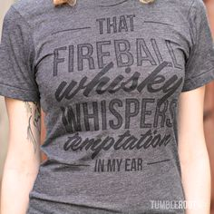 That Fireball Whisky Whispers Temptation in my Ear country music inspired TumbleRoot t-shirt