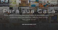 Para sua Casa - Tudo para sua casa ficar mais bonita. Vem, pode entrar! ➔ parasuacasa.com - #parasuacasa