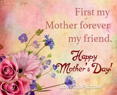 First my mother mothers day happy mothers day happy mothers day pictures mothers day quotes happy mothers day quotes mothers day quote mother's day happy mother's day quotes